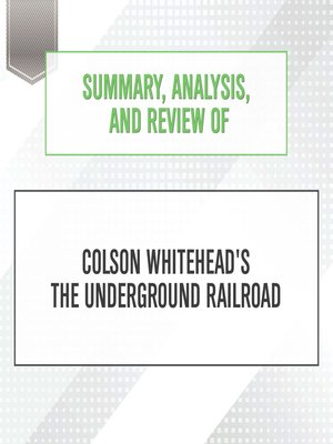 cover image of Summary, Analysis, and Review of Colson Whitehead's The Underground Rail...