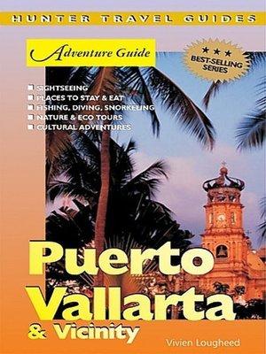 cover image of Puerto Vallarta & Vicinity Adventure Guide
