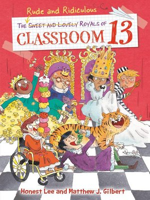 cover image of The Rude and Ridiculous Royals of Classroom 13