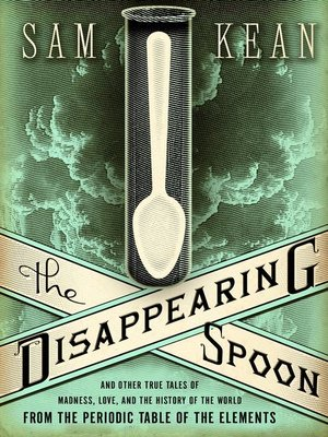 The disappearing spoon by sam kean overdrive rakuten overdrive cover image urtaz Gallery