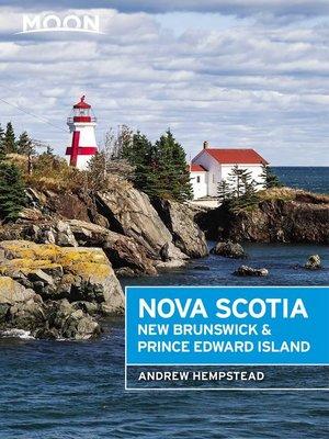cover image of Moon Nova Scotia, New Brunswick & Prince Edward Island