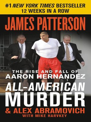 cover image of All-American Murder--The Rise and Fall of Aaron Hernandez, the Superstar Whose Life Ended on Murderers' Row