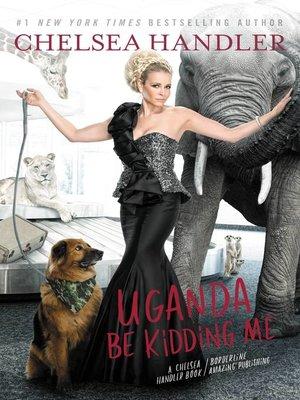 cover image of Uganda Be Kidding Me