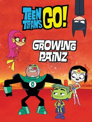 cover image of Teen Titans Go! ™: Growing Painz