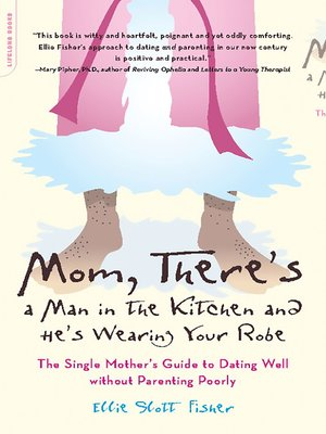 cover image of Mom, There's a Man in the Kitchen and He's Wearing Your Robe