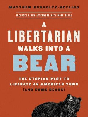 cover image of A Libertarian Walks Into a Bear