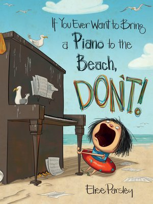 cover image of If You Ever Want to Bring a Piano to the Beach, Don't!