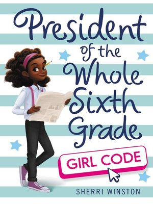 cover image of President of the Whole Sixth Grade: Girl Code