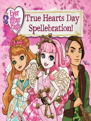 cover image of Ever After High--True Hearts Day Spellebration
