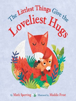 cover image of The Littlest Things Give the Loveliest Hugs