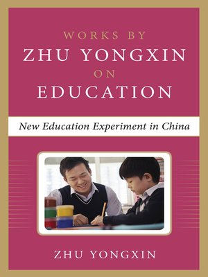 cover image of New Education Experiment in China (Works by Zhu Yongxin on Education Series)