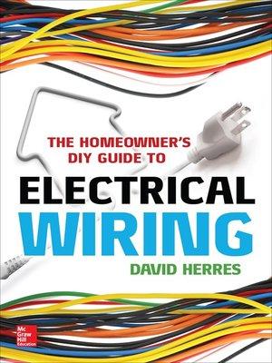 the homeowner s diy guide to electrical wiring by david herres rh overdrive com DIY Basic Wiring DIY Basic Wiring