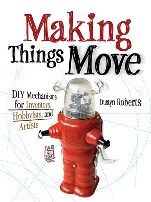 cover image of Making Things Move DIY Mechanisms for Inventors, Hobbyists, and Artists