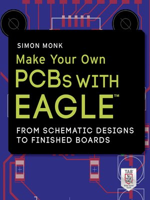 Make Your Own PCBs with EAGLE by Simon Monk · OverDrive (Rakuten ...