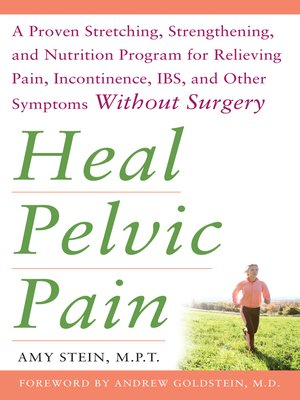 heal pelvic pain a proven stretching strengthening and nutrition program for relieving pain incontinence ibs and other symptoms without surgery