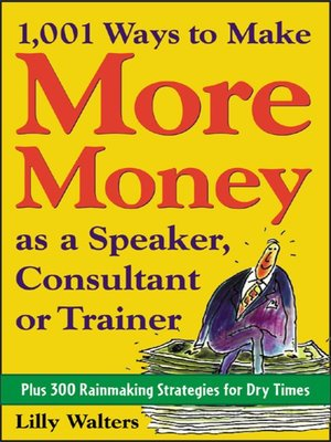 cover image of 1,001 Ways to Make More Money as a Speaker, Consultant or Trainer