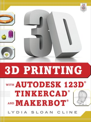cover image of 3D Printing with Autodesk 123D, Tinkercad, and MakerBot