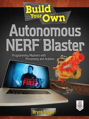 cover image of Build Your Own Autonomous NERF Blaster