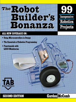 The Robot Builder's Bonanza by Gordon McComb.                                              AVAILABLE eBook.