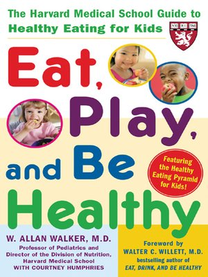 cover image of Eat, Play, and Be Healthy (A Harvard Medical School Book)