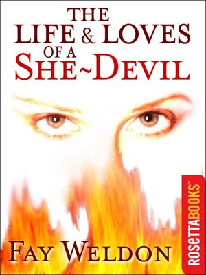 The Life And Loves Of A She Devil By Fay Weldon OverDrive Rakuten EBooks Audiobooks Videos For Libraries