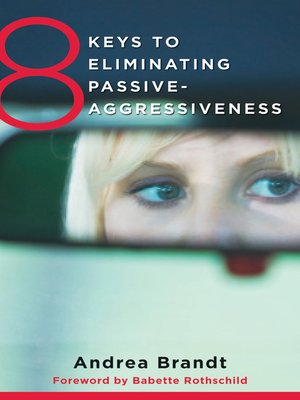 cover image of 8 Keys to Eliminating Passive-Aggressiveness (8 Keys to Mental Health)