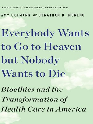 cover image of Everybody Wants to Go to Heaven but Nobody Wants to Die