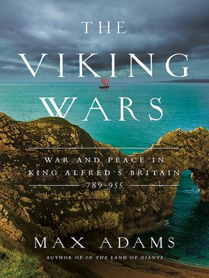 Cover image for The Viking Wars: War and Peace in King Alfred's Britain, 789-955 by Max Adams. Image displays an blue sea and a rocky outcrop of land. Near the horizon sails a Viking longboat.