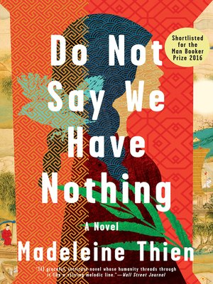 Do Not Say We Have Nothing by Madeleine Thien · OverDrive (Rakuten