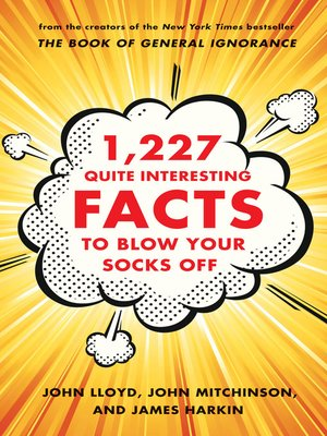 cover image of 1,227 Quite Interesting Facts to Blow Your Socks Off