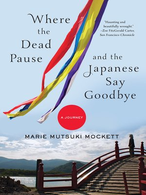 cover image of Where the Dead Pause, and the Japanese Say Goodbye