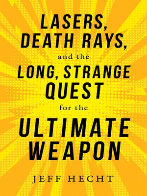 cover image of Lasers, Death Rays, and the Long, Strange Quest for the Ultimate Weapon