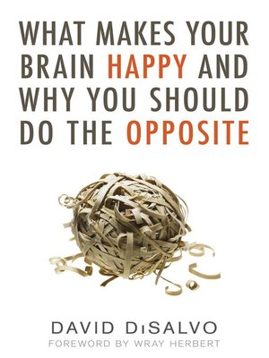 cover image of What Makes Your Brain Happy and Why You Should Do the Opposite