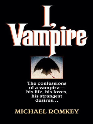 cover image of I, Vampire: The Confessions of a Vampire--His Life, His Loves, His Strangest Desires …