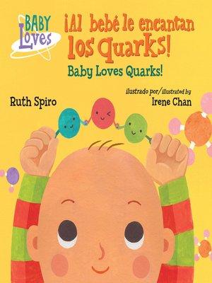 cover image of ¡El bebé adora los quarks! / Baby Loves Quarks!
