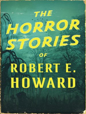 cover image of The Horror Stories of Robert E. Howard