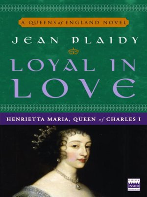 cover image of Loyal in Love: Henrietta Maria, Queen of Charles I