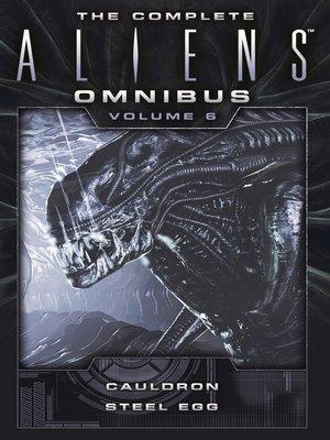 cover image of The Complete Aliens Omnibus, Volume 6