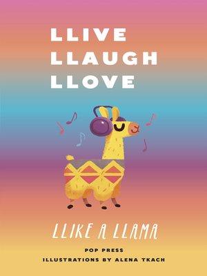 cover image of Llive, Llaugh, Llove Llike a Llama