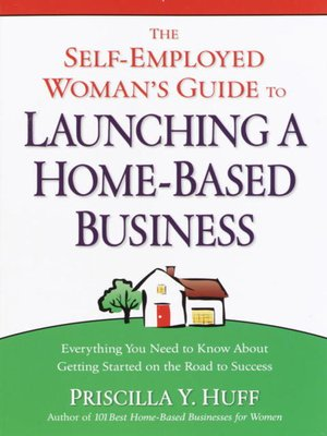 cover image of The Self-Employed Woman's Guide to Launching a Home-Based Business