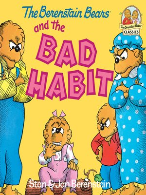 cover image of The Berenstain Bears and the Bad Habit