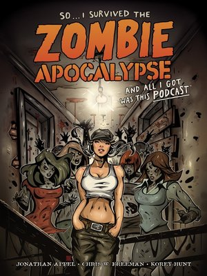 cover image of So...I Survived the Zombie Apocalypse and All I Got Was This Podcast