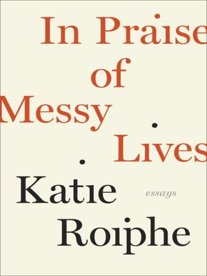 cover image of In Praise of Messy Lives