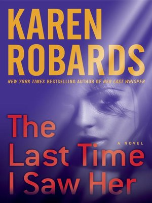 The Last Time I Saw Her by Karen Robards.                                              AVAILABLE eBook.