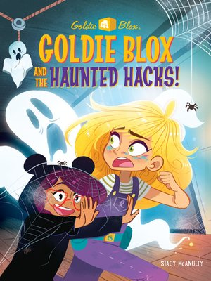 cover image of Goldie Blox and the Haunted Hacks! (GoldieBlox)