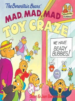 cover image of The Berenstain Bears' Mad, Mad, Mad Toy Craze