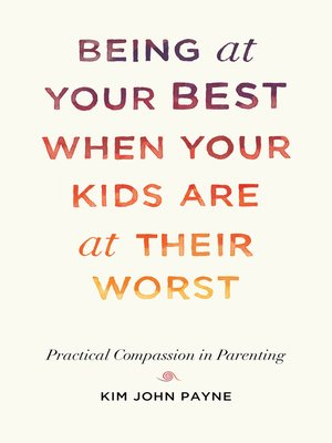 cover image of Being at Your Best When Your Kids Are at Their Worst