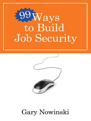 cover image of 99 Ways to Build Job Security
