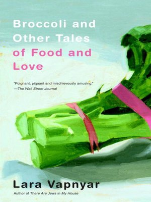 cover image of Broccoli and Other Tales of Food and Love