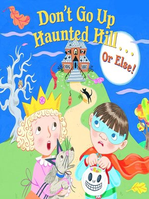 cover image of Don't Go Up Haunted Hill...or Else!